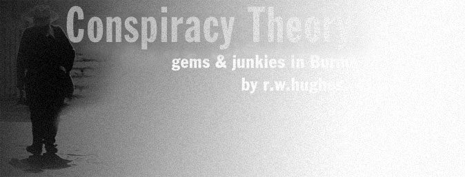 conspiracy theory, gems and junkies in burma by richard w. hughes, ruby smuggling, burmese politics, gem smuggling, jade smuggling, drug smuggling, CIA, KMT, heroin, opium, Wa